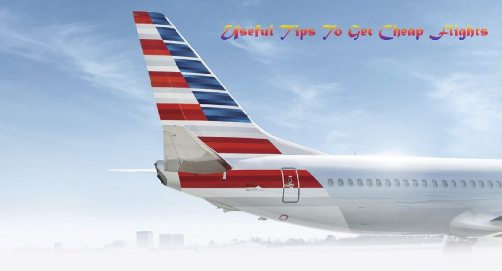 You are currently viewing Useful Tips To Get Cheap Flights